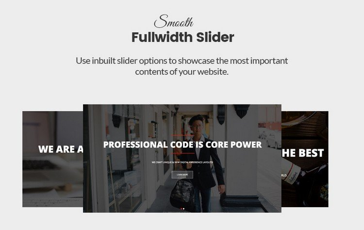 Usee the inbuilt slider options to showcase the most important contents of your website.