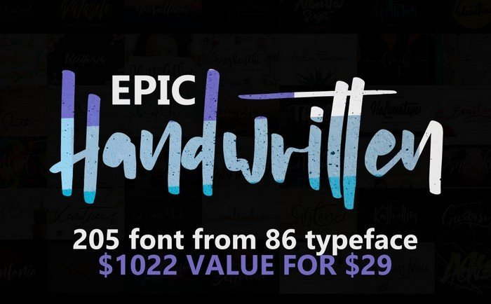 Creative Font Bundles - Epic Handwritten Fonts Bundle comes with 205 handwritten fonts from 86 typefaces.