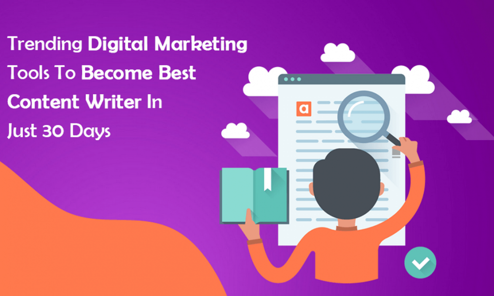 Trending Digital Marketing Tools To Become a Great Content Writer In Just 30 Days