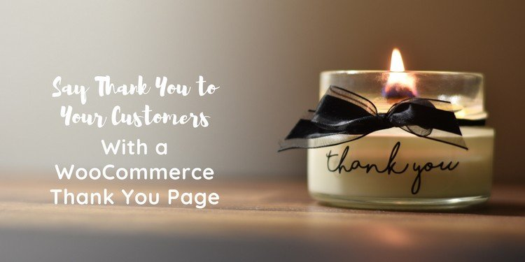 Say Thank You to Your Customers With a WooCommerce Thank You Page
