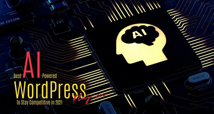 Best AI-Powered WordPress Plugins to Stay Competitive in 2021